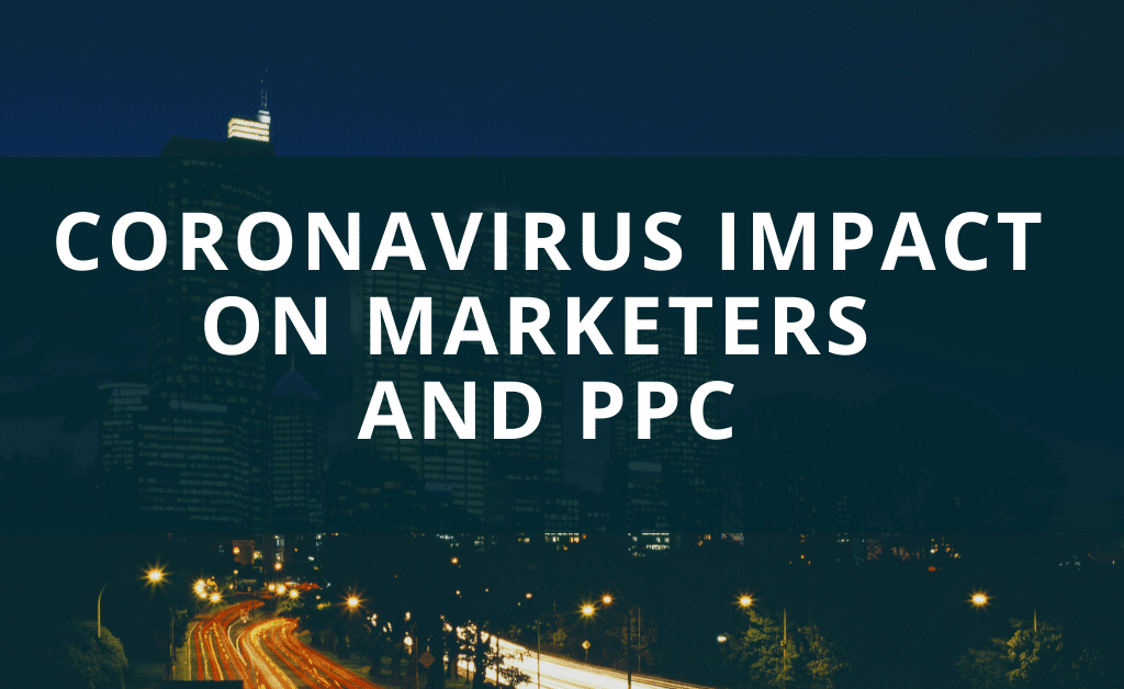 Coronavirus Impact on Marketers and PPC