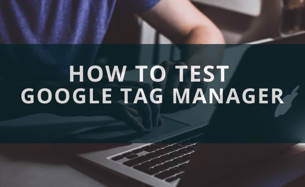 How To Test Google Tag Manager