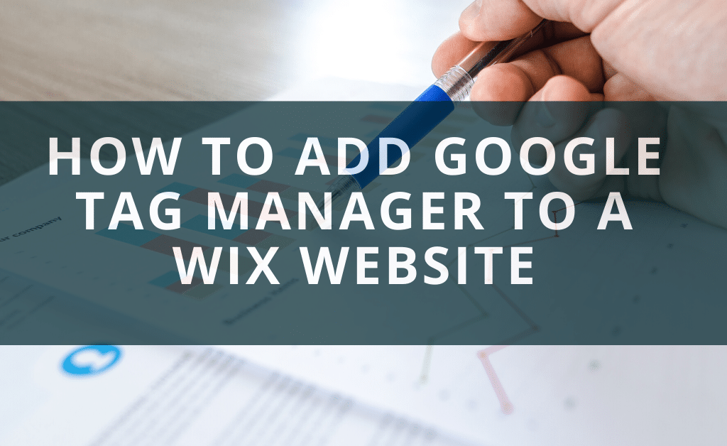 Google Tag Manager to a Wix Website